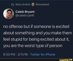 Picture memes — iFunny - It's true! Why bring someone down for something they like a lot? Just seems unnecessarily mean! Real Quotes, Mood Quotes, True Quotes, Funny Quotes, Stupid Quotes, Stupid Funny Memes, Funny Relatable Memes, Stupid People Memes, Funny Tweets