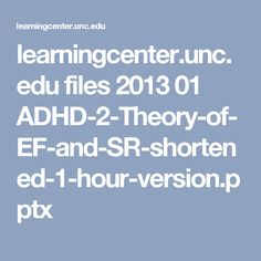 learningcenter.unc.edu files 2013 01 ADHD-2-Theory-of-EF-and-SR-shortened-1-hour-version.pptx
