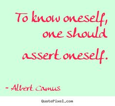 To know oneself, one should assert oneself. Albert Camus Quotes, Picture Quotes, Quotations, Best Quotes, Motivational Quotes, Wisdom, Author, Guys, Sayings