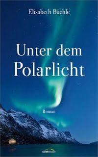 Lesendes Katzenpersonal: [Rezension] Elisabeth Büchle - Unter dem Polarlich...