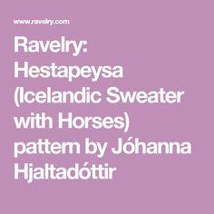 Ravelry: Hestapeysa (Icelandic Sweater with Horses) pattern by Jóhanna Hjaltadóttir Icelandic Sweaters, Horse Pattern, Ravelry, Horses, Knitting, Tricot, Cast On Knitting, Horse, Stricken