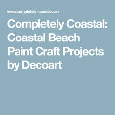 Completely Coastal: Coastal Beach Paint Craft Projects by Decoart