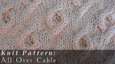 All Over Cables { Knit }