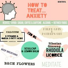 ANXIETY. 1. DIET: concentrate on foods that enhance + strengthen the nervous system, eat foods in season, in their natural form as much as possible, diversity your eating habits and ENJOY what you eat. Incorporate foods rich in calcium, high quality prote