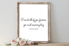 The Notebook quote - I want all of you, forever, you and me, every day.