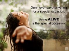 { being alive is the special occasion }