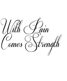 With Pain Comes Strength Tattoo in Respective Font 86.76666666666666px.  OMG I want this it's perfect!