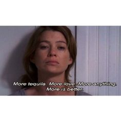 Greys anatomy more tequila is always better Tv Show Quotes, Movie Quotes, Grey's Anatomy, Grey Quotes, Dark And Twisty, Cristina Yang, Medical Drama, Youre My Person, Meredith Grey