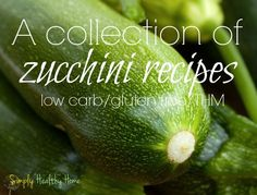 A collection of zucchini recipes (low carb/gluten free/ THM) - Simply Healthy Home.savory and sweet Gluten Free Zucchini Muffins, Low Carb Zucchini Recipes, Trim Healthy Recipes, Trim Healthy Momma, Low Carb Veggies, Thm Recipes, Healthy Dishes, Veggie Side Dishes, Summer Squash