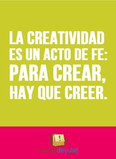 La creatividad es un acto de fe: para crear, hay que creer