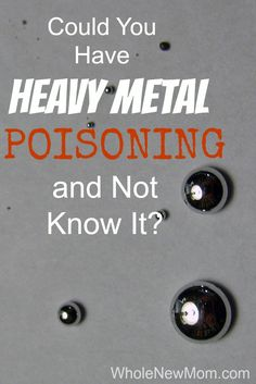Heavy Metal Poisoning - Our experience with it and what we did about it.