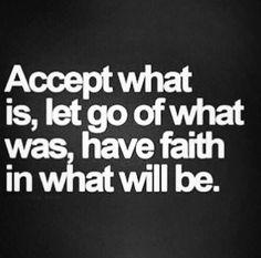 Aceite o que é, desapegue do que foi, tenha fé no que será