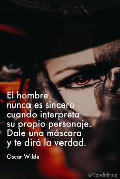 """""""El #Hombre nunca es #Sincero cuando interpreta su propio #Personaje. Dale una #Mascara y te dirá la #Verdad"""". #OscarWilde #FrasesCelebres #Sinceridad @candidman"""