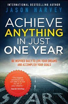 Achieve Anything in Just One Year: Be Inspired Daily to Live Your Dreams and Accomplish Your Goals Paperback