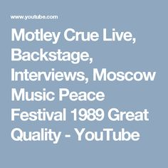 Motley Crue Live, Backstage, Interviews, Moscow Music Peace Festival 1989 Great Quality - YouTube