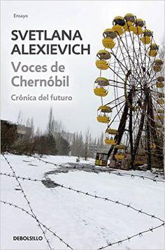 El libro Voces de Chernóbil es una recopilación de relatos de los supervivientes a la catástrofe de la central nuclear de Chernóbil.