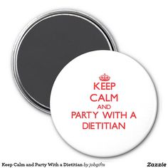 Keep Calm and Party With a Dietitian 3 Inch Round Magnet