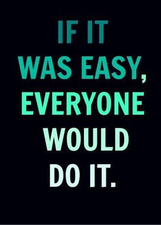 If it was easy, everyone would do it. #BreakthroughCoaching