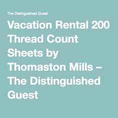 Vacation Rental 200 Thread Count Sheets by Thomaston Mills – The Distinguished Guest