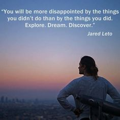 You will be more disappointed by the things you didn't do than the things you did. Explore. Dream. Discover. pic.twitter.com/QOdhDtbqaS