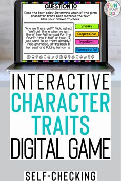 This fun, interactive digital game will have your students mastering identifying character traits. This digital game is no prep, self checking and can be played on any device with internet. Your students will read 30 passages and determine the character traits.