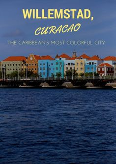 Bon Bini, Willemstad! Meet the World's Most Colorful City
