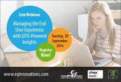 eG Innovations Join eG and NVDIA to discover how to effectively manage the end user experience with GPU-powered insights in this Citrix Ready webinar