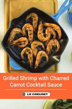 Grilled Shrimp with Charred Carrot Cocktail Sauce, an easy seafood indoor grilling recipe made with a Le Creuset grill pan Le Creuset Grill Pan, Le Creuset Cookware, Healthy Baking, Healthy Recipes, Cocktail Sauce, Indoor Grill, Dutch Oven Recipes, Grilled Shrimp, Skillet Meals
