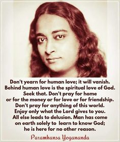 Man has come to earth solely to learn to know God ~ Paramahansa Yogananda Spiritual Awakening Quotes, Spiritual Images, Spiritual Love, Spiritual Wisdom, Spiritual Teachers, Faith Quotes, Wisdom Quotes, Life Quotes, Qoutes