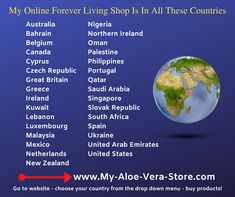 """My online Forever Living Shop is available in all the countries you can see here, which is especially great at this time of global concerns over the COVID-19 virus. So if you live in any country listed, simply click the embedded link and shop for aloe products/nutritional supplements to protect your wellness. Forever's aloe vera gel drink, for example, has been described by a distinguished doctor as """"A wonderful drink for good health!"""" One reason being that it balances your immune system. Forever Living Shop, Aloe Vera Juice Drink, Forever Business, Clean 9, Forever Aloe, Forever Living Products, Aloe Vera Gel, Nutritional Supplements"""