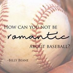 How can you not be romantic about baseball? ~ Billy Beane script on baseball canvas