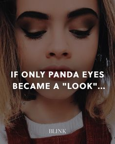 "If only panda eyes became a ""look""...wed be soooo trendy."
