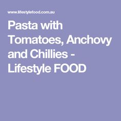 Pasta with Tomatoes, Anchovy and Chillies - Lifestyle FOOD