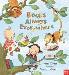 MARCH Books Always Everywhere, by Jane Blatt, illustrated by Sarah Massini