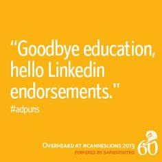 """""""Goodbye education, hello Linkedin endorsements."""" - #adpuns #CannesLions"""