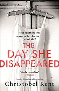 The Day She Disappeared: From the bestselling author of The Loving Husband: Christobel Kent: 9780751562422: Books - Amazon.ca
