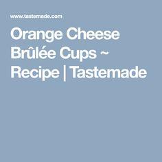 Orange Cheese Brûlée Cups ~ Recipe | Tastemade
