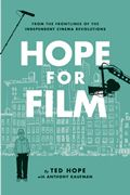 """Read """"Hope for Film From the Frontline of the Independent Cinema Revolutions"""" by Ted Hope available from Rakuten Kobo. """"A relentlessly useful insider's guide to independent film"""" by the producer of The Ice Storm, Happiness, and The Laramie. Art House Movies, Film Distribution, Film Tips, Ang Lee, Free Films, Film Studies, Sundance Film, Film School, Independent Films"""
