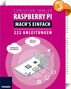 Raspberry Pi: Mach's einfach    ::  222 Anleitungen - 222 Erfolgserlebnisse Wer als Maker etwas auf sich hält, der muss eines können:  Mit einem Raspberry Pi umgehen.  Mit diesem Buch gelingt auch Programmier- oder Elektronik-neulingen ein schneller und reibungsloser Einstieg. Statt Ihre Zeit mit stundenlangen Google-Suchläufen zu verschwenden, finden Sie hier kompakt und nach Themen geordnet alle  Anleitungen für ein solides Basiswissen.  Das Buch für die Generation tl;dr Egal, ob man...