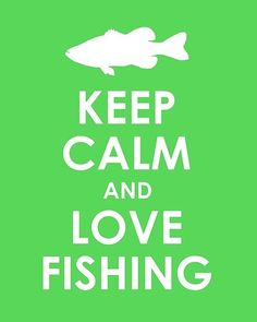 KEEP CALM and LOVE FISHING #fishing #fish