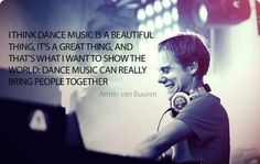 great words by Armin van Buuren This board is for all #EDMMusic Lovers who dig cool stuff that other fans could appreciate. Feel free to Post or Comment and Share this Pin! #ViralAnimal #EDM http://www.soundcloud.com/viralanimal