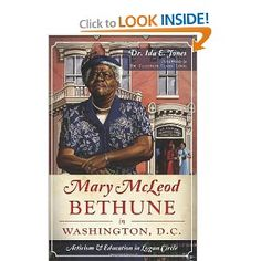 Mary McLeod Bethune in Washington, D.C.: Activism and Education in Logan Circle: Dr. Ida E. Jones: 9781626190061: Amazon.com: Books