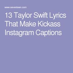 13 Taylor Swift Lyrics That Make Kickass Instagram Captions