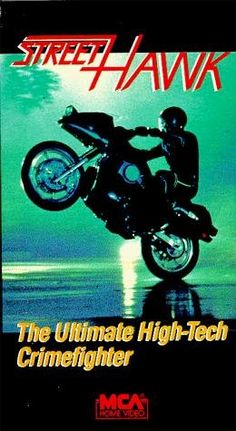 Street Hawk (1985) My child hood inspiration and the reason I ride motorcycles!