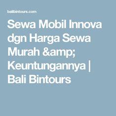 Sewa Mobil Innova dgn Harga Sewa Murah & Keuntungannya | Bali Bintours
