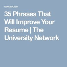 35 Phrases That Will Improve Your Resume   The University Network