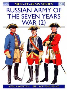 Osprey - Men at Arms 298 - Russian Army of the Seven Years War 2 Seven Years' War, The Seven, Army History, Osprey Publishing, American War, Arms, Military, Soldiers, 18th Century