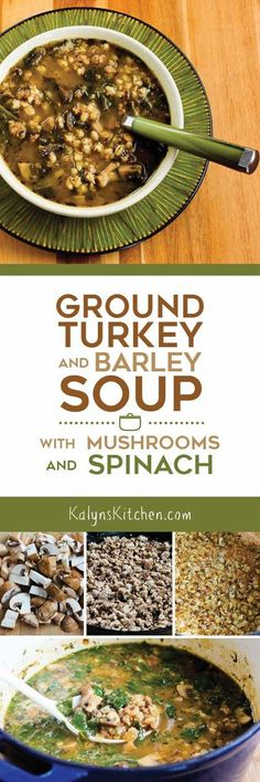 Ground Turkey and Barley Soup with Mushrooms and Spinach; this soup is delicious and easy to make!  [found on KalynsKitchen.com]