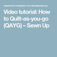 Video tutorial: How to Quilt-as-you-go (QAYG) – Sewn Up