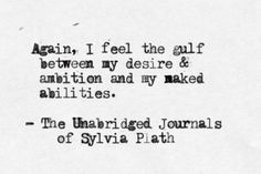 Again, I feel the gulf between my desire and ambition, and naked abilities.